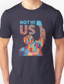 Bernie Sanders 2016 - Not me, us T-Shirt