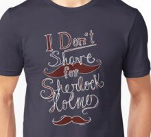 I Don't Shave for Sherlock Holmes (white)  Unisex T-Shirt