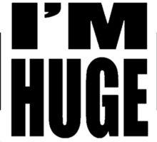 I'm Huge! graphic Sticker