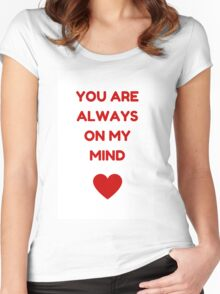 YOU ARE ALWAYS ON MY MIND Women's Fitted Scoop T-Shirt