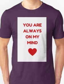 YOU ARE ALWAYS ON MY MIND T-Shirt