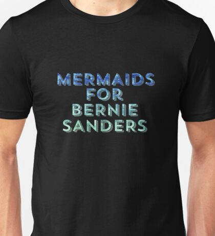 Mermaids for Bernie Sanders Unisex T-Shirt