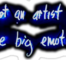you are not an artist you just have big emotions Sticker