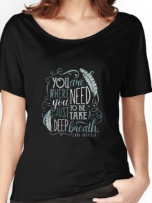 You are where you need to be. (Lana Parrilla) Women's Relaxed Fit T-Shirt