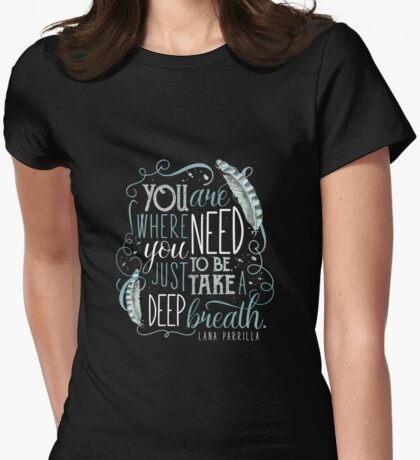 You are where you need to be. (Lana Parrilla) Womens Fitted T-Shirt