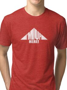 I'm Up HERE graphic Tri-blend T-Shirt