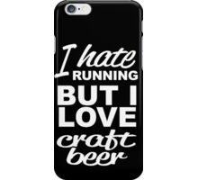 I HATE RUNNING BUT I LOVE CRAFT BEER iPhone Case/Skin