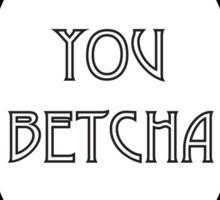 you betcha Sticker
