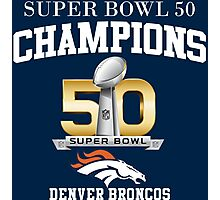 Broncos Super Bowl 50 Champions Photographic Print