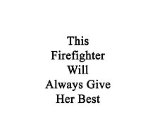 This Firefighter Will Always Give Her Best  by supernova23