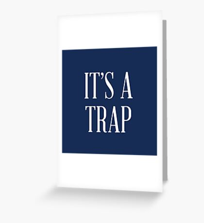 It's a Trap Greeting Card