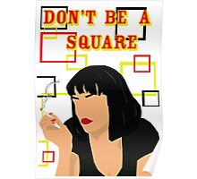 Don't Be A Square Poster