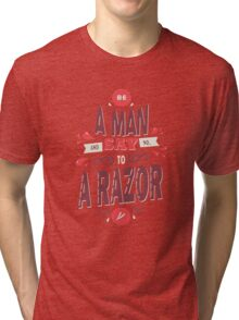 BE A MAN AND SAY NO TO A RAZOR funny nerd geek geeky Tri-blend T-Shirt