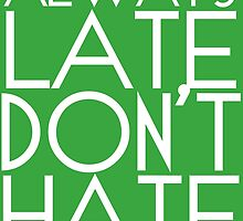 Always Late Don't Hate by Bee-Brothers303