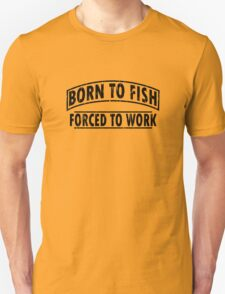 Born To Fish Forced To Work funny nerd geek geeky T-Shirt