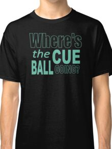 Snooker Where's The Cue Ball Going Classic T-Shirt