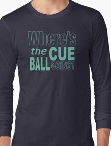 Snooker Where's The Cue Ball Going Long Sleeve T-Shirt