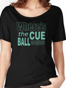 Snooker Where's The Cue Ball Going Women's Relaxed Fit T-Shirt