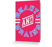 Beauty and Brains! Greeting Card
