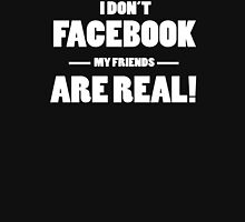 Funny Facebook My Friends Are Real Unisex T-Shirt
