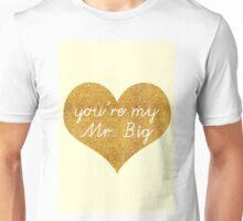 You're my Mr. Big Unisex T-Shirt