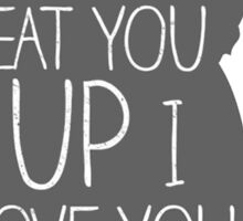 I'LL EAT YOU UP I LOVE YOU SO Sticker