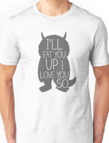 I'LL EAT YOU UP I LOVE YOU SO Unisex T-Shirt