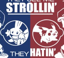 They see me strollin' they hatin' Sticker