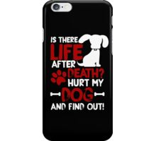 Life After Death. Hurt my dog, find out iPhone Case/Skin