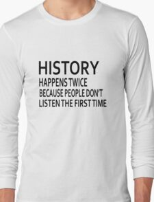 History Design - Funny History Quote Long Sleeve T-Shirt