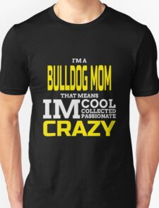 i'm a bulldog mom that means i'm cool collected passionate crazy T-Shirt