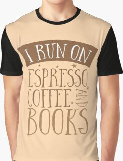 I run of Espresso coffee and books Graphic T-Shirt