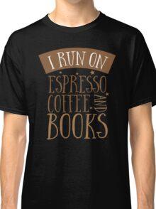 I run of Espresso coffee and books Classic T-Shirt