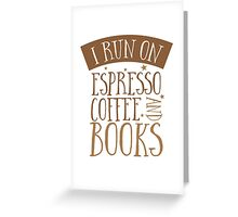 I run of Espresso coffee and books Greeting Card
