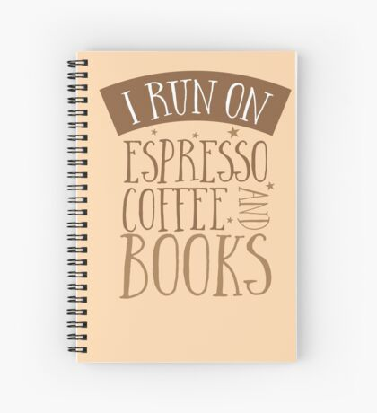 I run of Espresso coffee and books Spiral Notebook