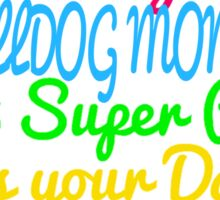my daddy is a bulldog mom what super power does your daddy have Sticker