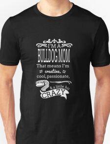 i'm a bulldog mom that means i'm creative cool passionate and a little bit crazy T-Shirt