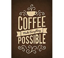 Coffee Make Everything Possible Life Inspirational Quotes Photographic Print