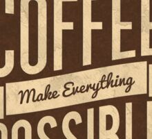 Coffee Make Everything Possible - Life Inspirational Quotes Sticker