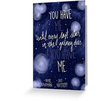 You Have Me Greeting Card