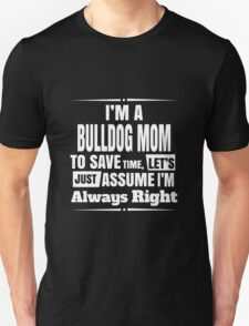 i'm a bulldog mom to save time let's just assume i'm always right T-Shirt