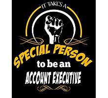 IT TAKES A SPECIAL PERSON TO BE AN ACCOUNT EXECUTIVE Photographic Print