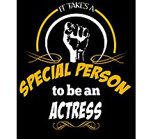 IT TAKES A SPECIAL PERSON TO BE AN ACTRESS Photographic Print
