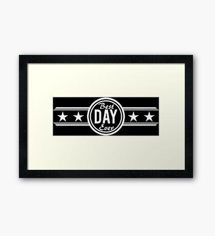 Best Day Ever Framed Print