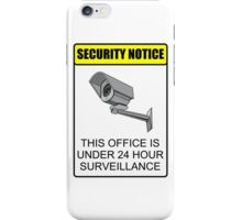 Security Notice; This Office is Under 24 Hour Surveillance iPhone Case/Skin