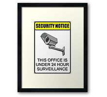 Security Notice; This Office is Under 24 Hour Surveillance Framed Print