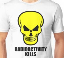 Radioactivity Kills Unisex T-Shirt
