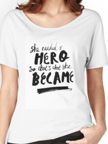 She Needed A Hero Women's Relaxed Fit T-Shirt