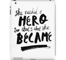 She Needed A Hero iPad Case/Skin