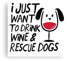 I Just Want To Drink Wine And Rescue Dogs TShirts Canvas Print